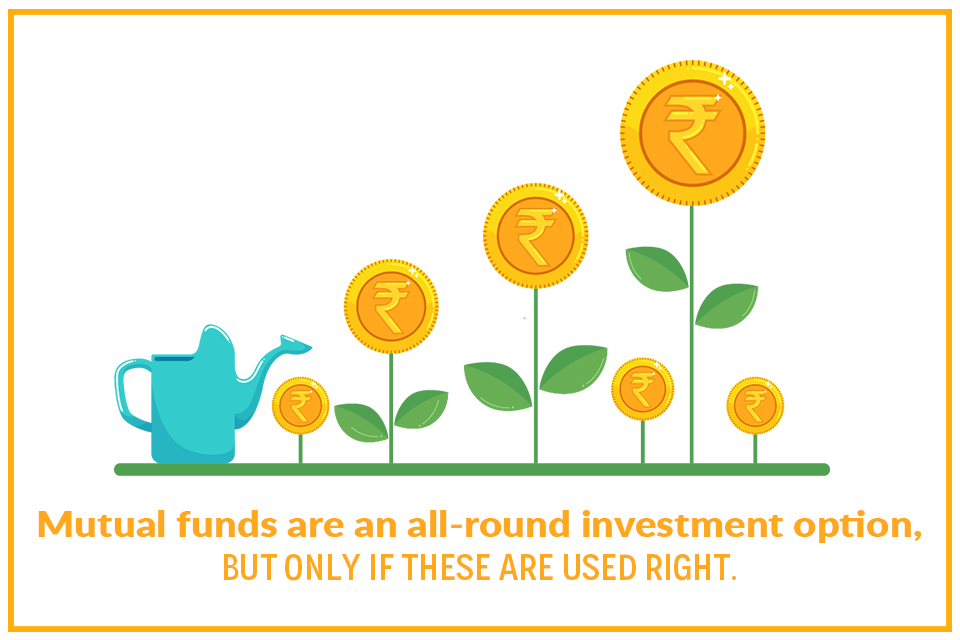 Mutual funds are an all-round investment option, but only if these are used right.