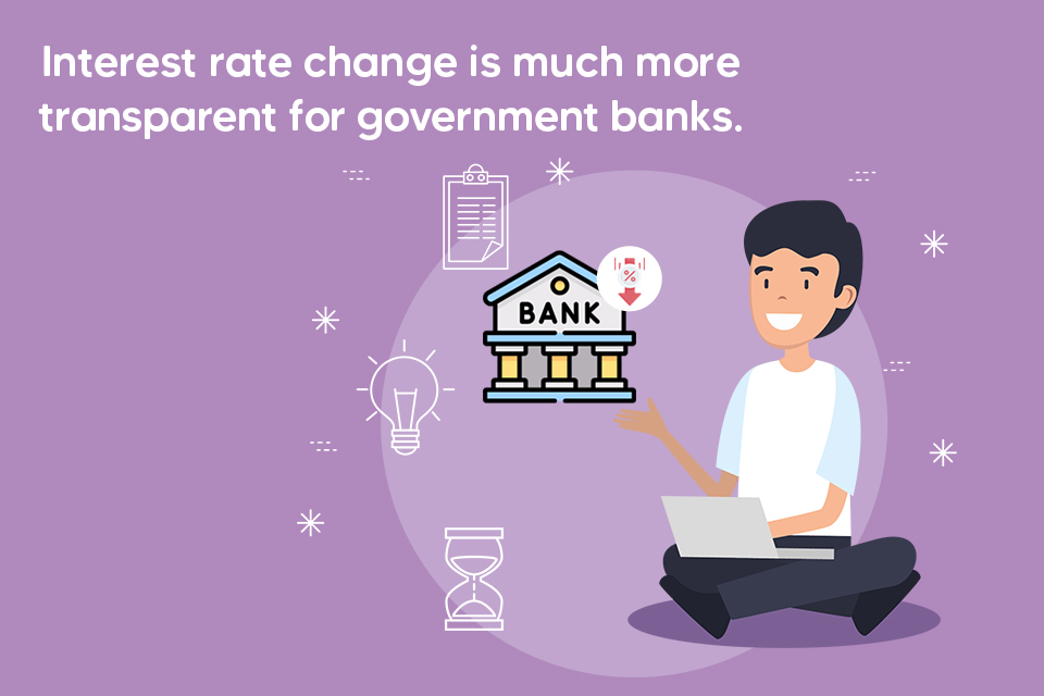 Interest rate change is much more transparent for government banks.
